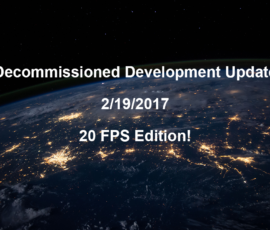 Decommissioned Dev Log 2/19/2017 – 20 FPS edition