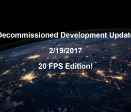 Decommissioned Dev Log 2/19/2017 – 20 FPS edition
